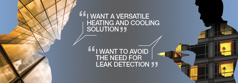 I want a versatile heating and cooling solution and to avoid the need for leak detection