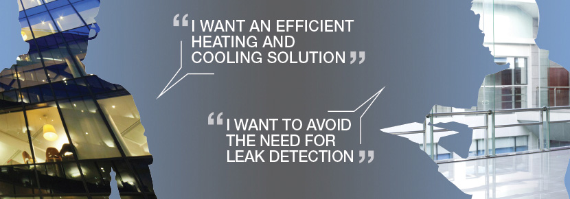 I want an efficient heating and cooling solution and to avoid the need for leak detection